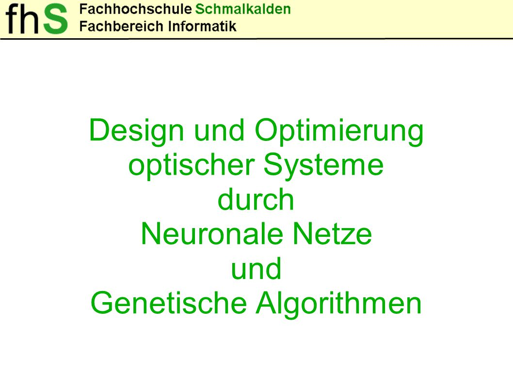 Design und Optimierung optischer Systeme durch Neuronale Netze und Genetische Algorithmen