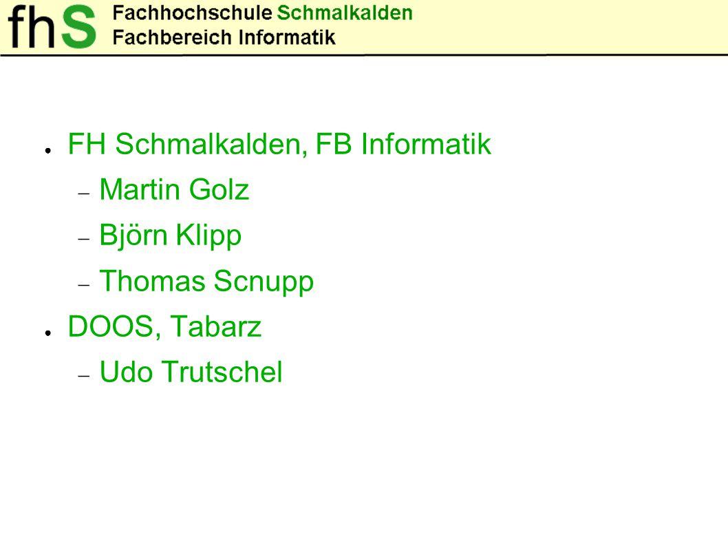 ● FH Schmalkalden, FB Informatik  Martin Golz  Björn Klipp  Thomas Scnupp ● DOOS, Tabarz  Udo Trutschel