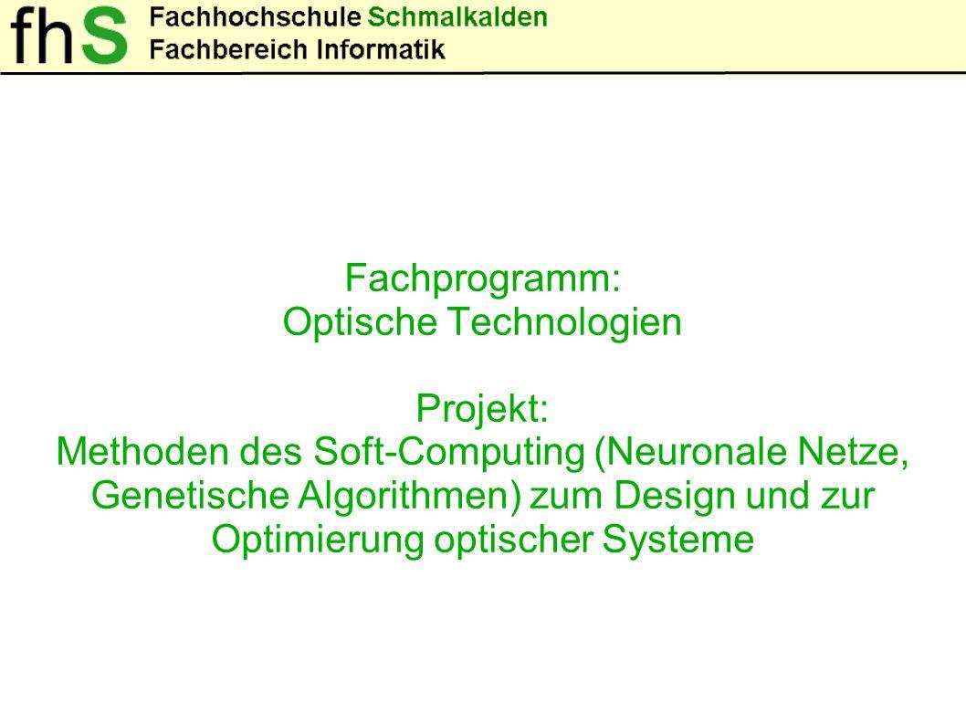 Fachprogramm: Optische Technologien Projekt: Methoden des Soft-Computing (Neuronale Netze, Genetische Algorithmen) zum Design und zur Optimierung optischer Systeme