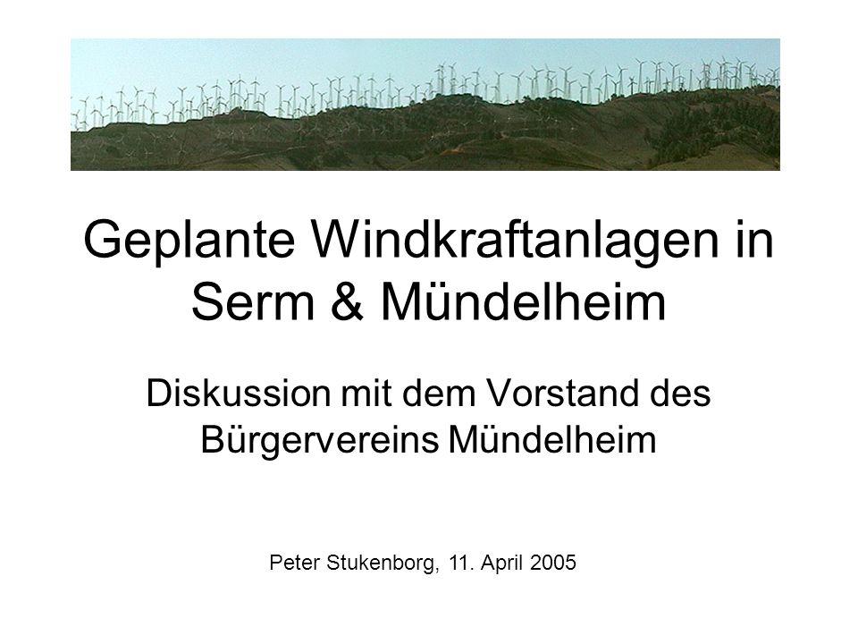 Geplante Windkraftanlagen in Serm & Mündelheim Diskussion mit dem Vorstand des Bürgervereins Mündelheim Peter Stukenborg, 11. April 2005