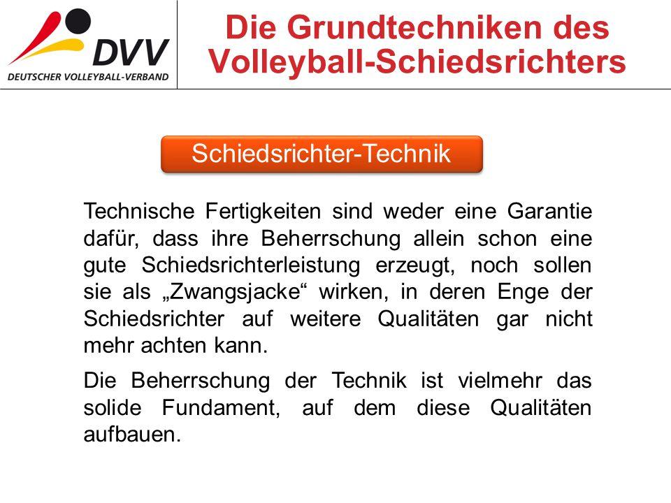 """Die Grundtechniken des Volleyball-Schiedsrichters Technische Fertigkeiten sind weder eine Garantie dafür, dass ihre Beherrschung allein schon eine gute Schiedsrichterleistung erzeugt, noch sollen sie als """"Zwangsjacke wirken, in deren Enge der Schiedsrichter auf weitere Qualitäten gar nicht mehr achten kann."""