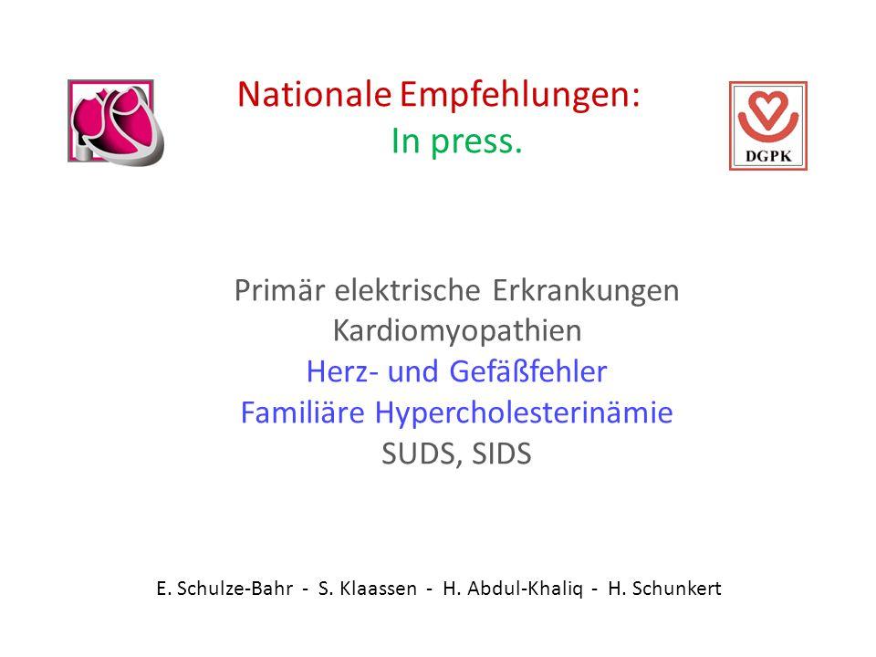 Nationale Empfehlungen: In press. Primär elektrische Erkrankungen Kardiomyopathien Herz- und Gefäßfehler Familiäre Hypercholesterinämie SUDS, SIDS E.