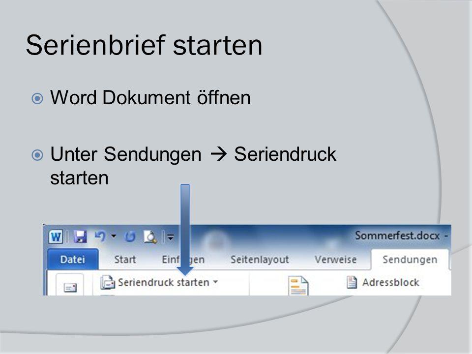 Serienbrief starten  Word Dokument öffnen  Unter Sendungen  Seriendruck starten