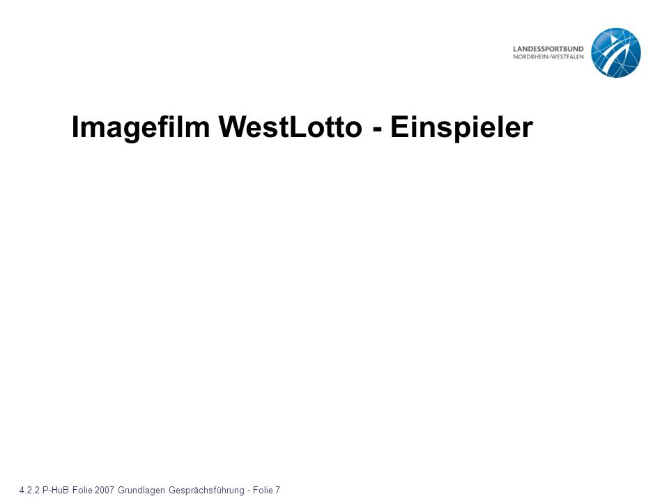 Imagefilm WestLotto - Einspieler 4.2.2 P-HuB Folie 2007 Grundlagen Gesprächsführung - Folie 7
