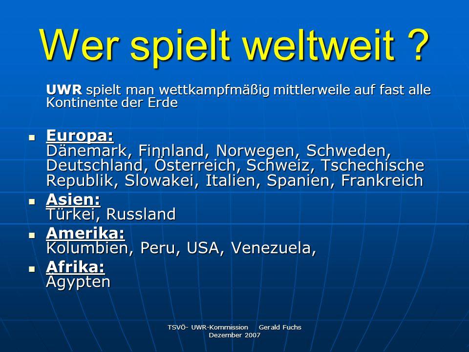 TSVÖ- UWR-Kommission Gerald Fuchs Dezember 2007 Wer spielt weltweit ? UWR spielt man wettkampfmäßig mittlerweile auf fast alle Kontinente der Erde Eur