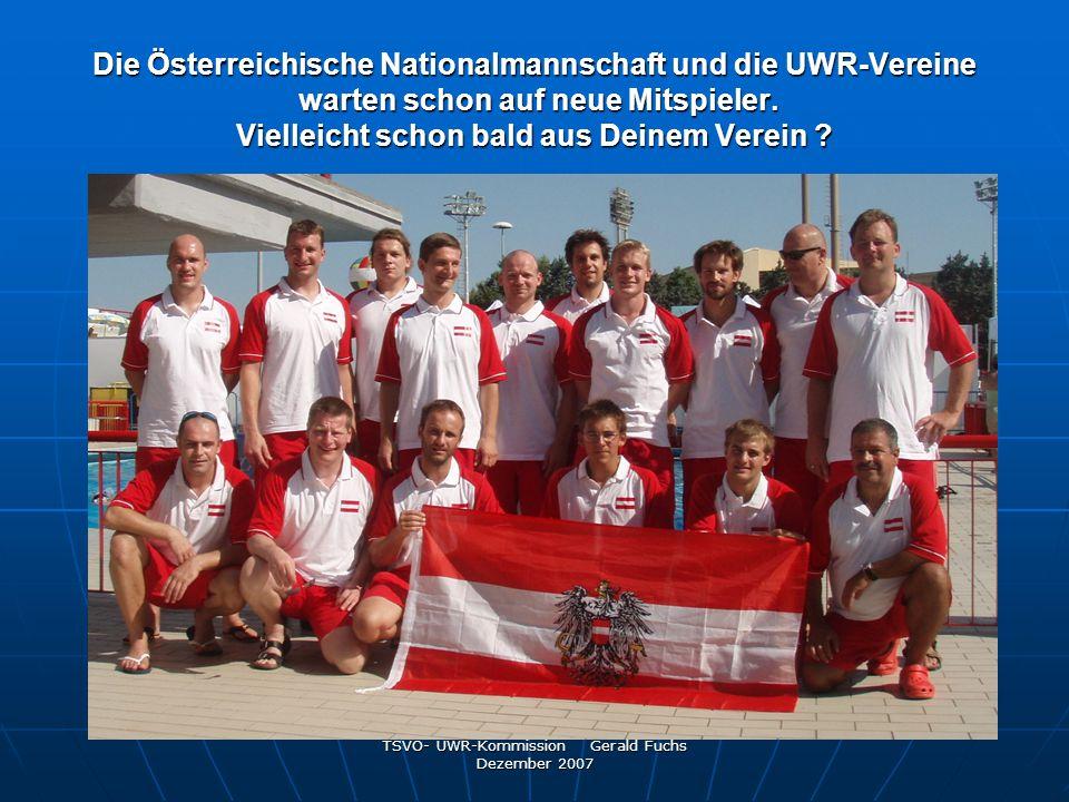 TSVÖ- UWR-Kommission Gerald Fuchs Dezember 2007 Die Österreichische Nationalmannschaft und die UWR-Vereine warten schon auf neue Mitspieler. Vielleich