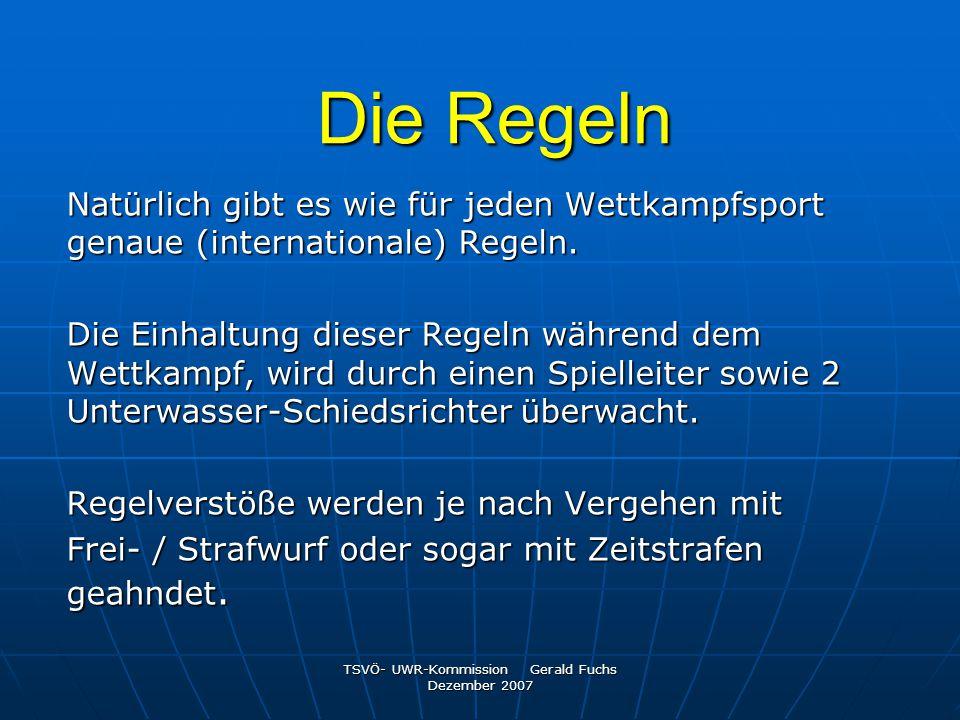 TSVÖ- UWR-Kommission Gerald Fuchs Dezember 2007 Die Regeln Natürlich gibt es wie für jeden Wettkampfsport genaue (internationale) Regeln. Die Einhaltu