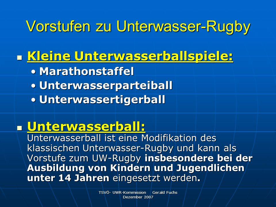 TSVÖ- UWR-Kommission Gerald Fuchs Dezember 2007 Vorstufen zu Unterwasser-Rugby Kleine Unterwasserballspiele: Kleine Unterwasserballspiele: Marathonsta