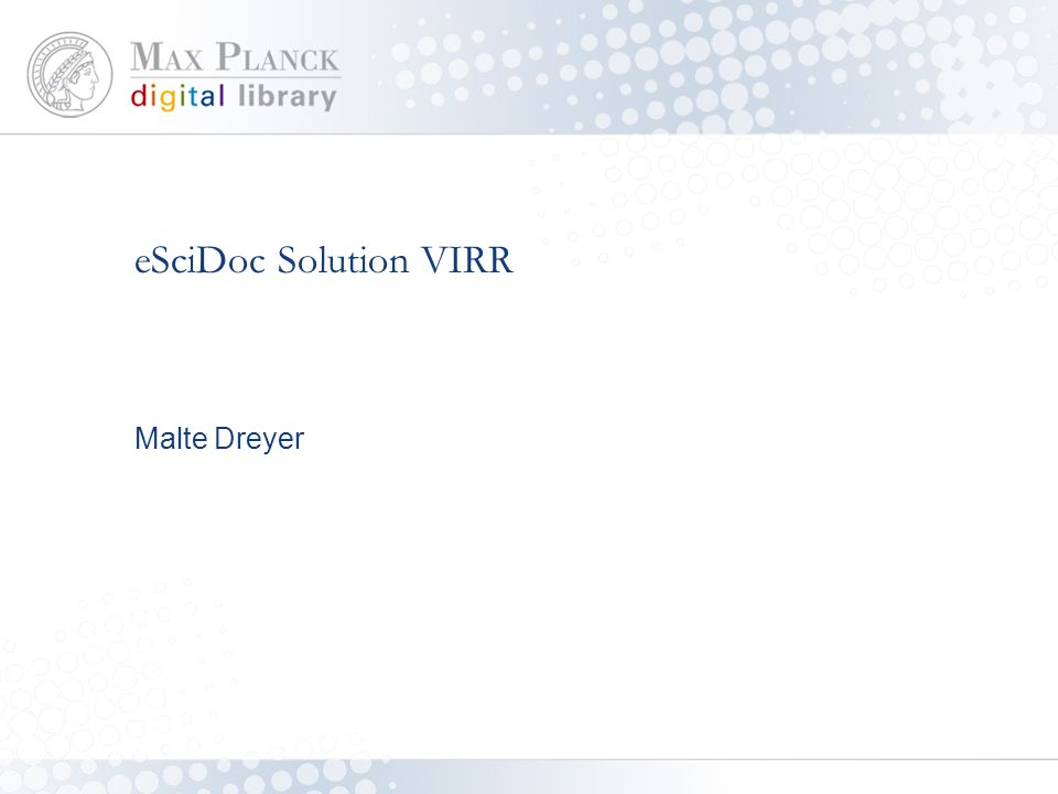 eSciDoc Solution VIRR Malte Dreyer