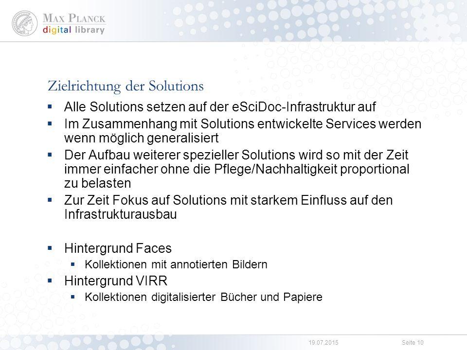 19.07.2015Seite 10 Zielrichtung der Solutions  Alle Solutions setzen auf der eSciDoc-Infrastruktur auf  Im Zusammenhang mit Solutions entwickelte Se
