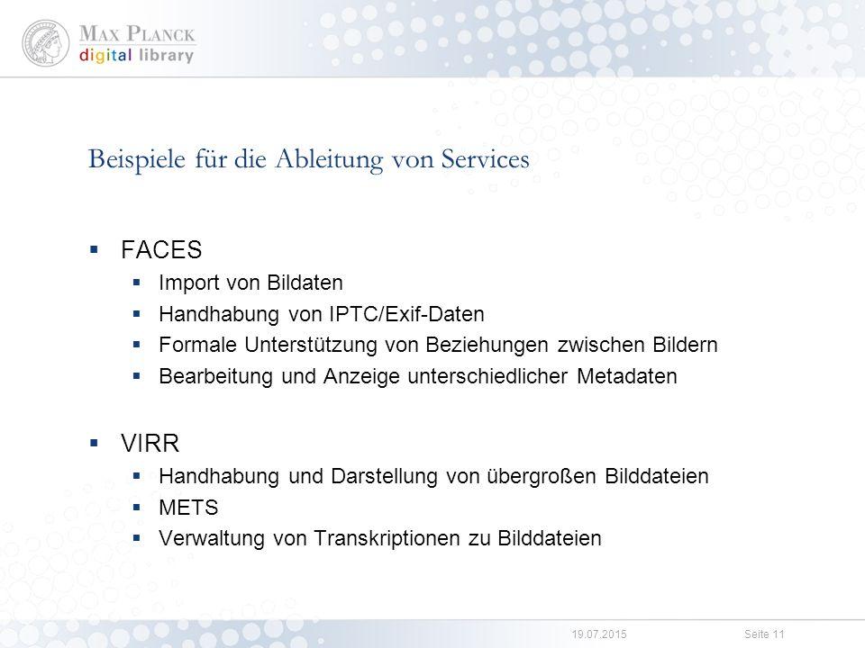 19.07.2015Seite 11 Beispiele für die Ableitung von Services  FACES  Import von Bildaten  Handhabung von IPTC/Exif-Daten  Formale Unterstützung von