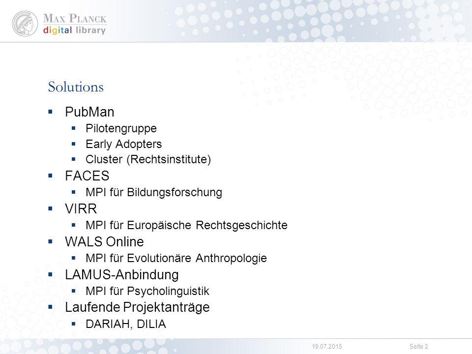 19.07.2015Seite 2 Solutions  PubMan  Pilotengruppe  Early Adopters  Cluster (Rechtsinstitute)  FACES  MPI für Bildungsforschung  VIRR  MPI für