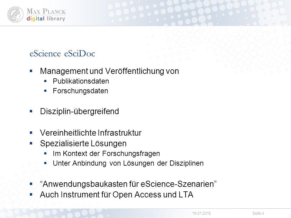 19.07.2015Seite 4 eScience eSciDoc  Management und Veröffentlichung von  Publikationsdaten  Forschungsdaten  Disziplin-übergreifend  Vereinheitli