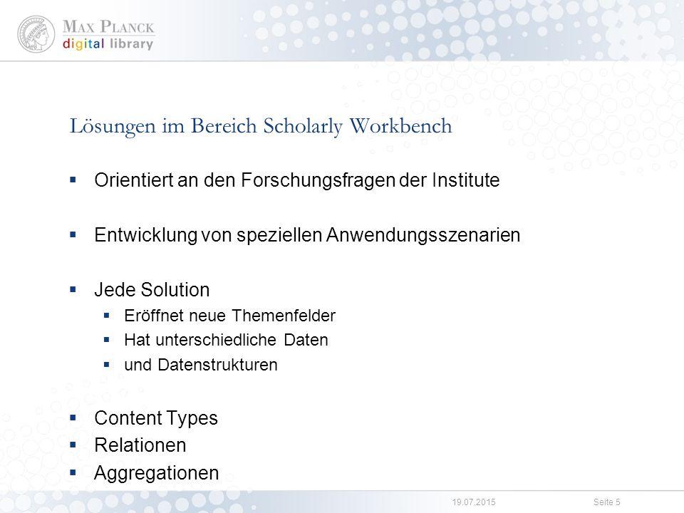 19.07.2015Seite 5 Lösungen im Bereich Scholarly Workbench  Orientiert an den Forschungsfragen der Institute  Entwicklung von speziellen Anwendungssz