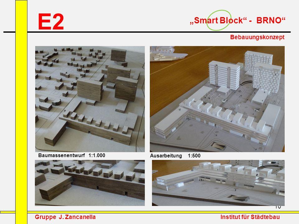 """10 E2 """"Smart Block"""" - BRNO"""" Bebauungskonzept Baumassenentwurf 1:1.000 Ausarbeitung 1:500 Gruppe J. Zancanella Institut für Städtebau"""