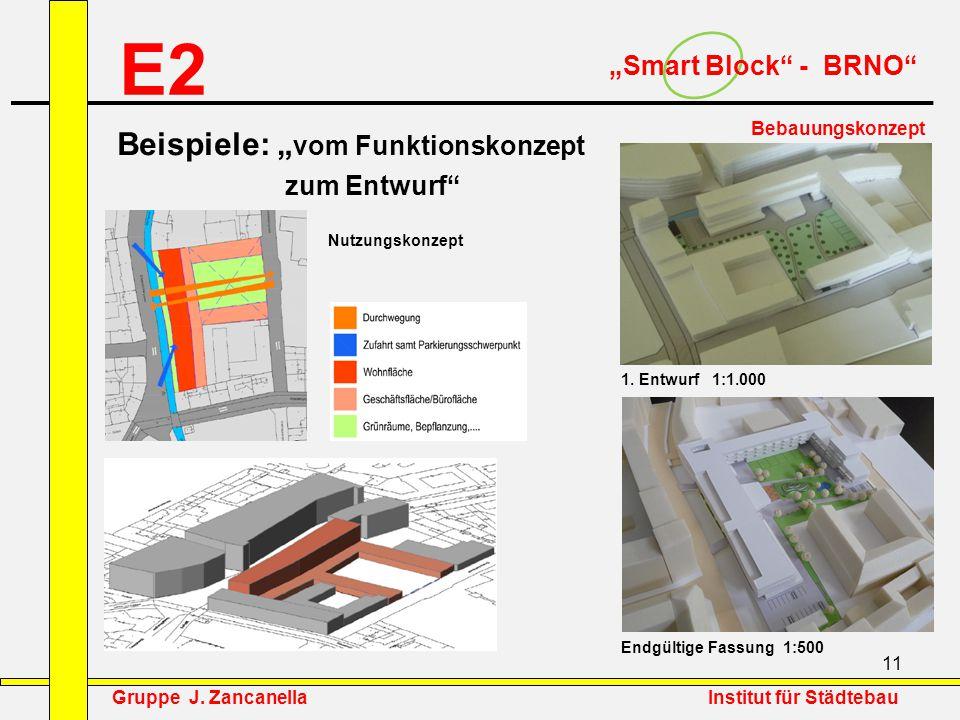 """11 E2 """"Smart Block"""" - BRNO"""" Bebauungskonzept Beispiele: """" vom Funktionskonzept zum Entwurf"""" 1. Entwurf 1:1.000 Endgültige Fassung 1:500 Nutzungskonzep"""