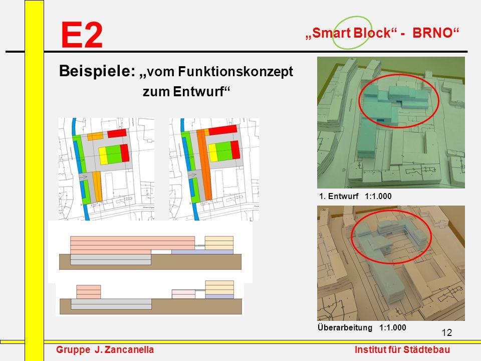 """12 E2 """"Smart Block"""" - BRNO"""" Beispiele: """" vom Funktionskonzept zum Entwurf"""" 1. Entwurf 1:1.000 Überarbeitung 1:1.000 Gruppe J. Zancanella Institut für"""
