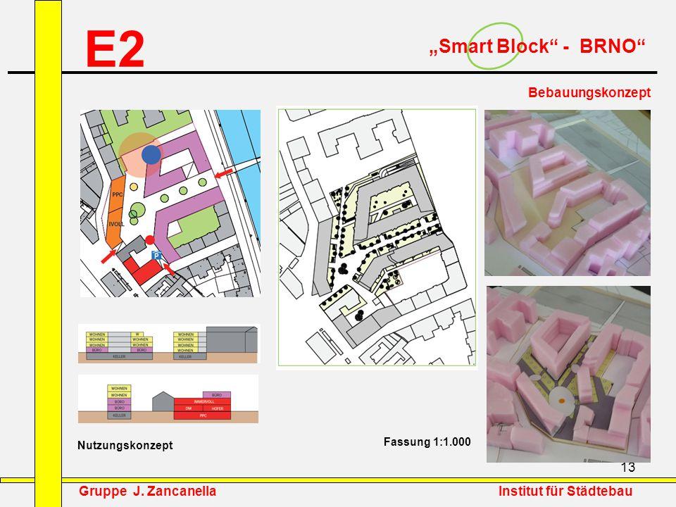 """13 E2 """"Smart Block"""" - BRNO"""" Bebauungskonzept Fassung 1:1.000 Nutzungskonzept Gruppe J. Zancanella Institut für Städtebau"""