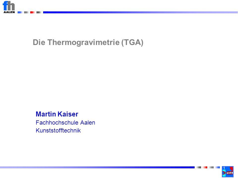 1 Martin Kaiser Fachhochschule Aalen Kunststofftechnik Die Thermogravimetrie (TGA)