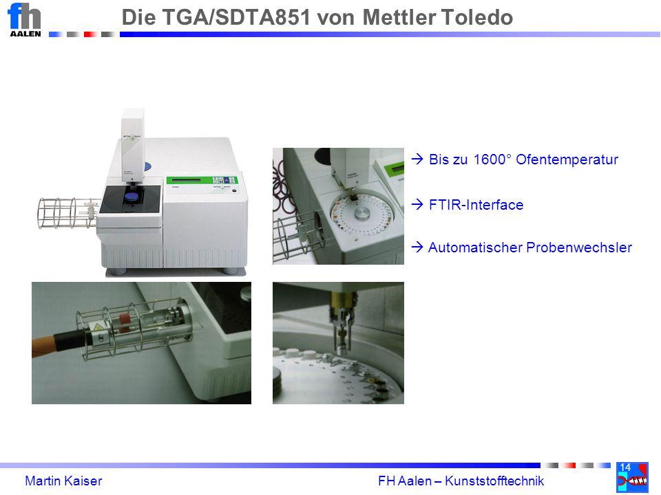 14 Martin Kaiser FH Aalen – Kunststofftechnik Die TGA/SDTA851 von Mettler Toledo  Bis zu 1600° Ofentemperatur  FTIR-Interface  Automatischer Proben