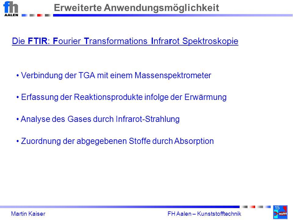 15 Martin Kaiser FH Aalen – Kunststofftechnik Erweiterte Anwendungsmöglichkeit Die FTIR: Fourier Transformations Infrarot Spektroskopie Verbindung der