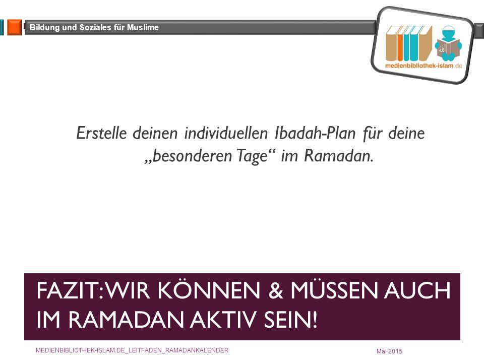 Bildung und Soziales für Muslime FAZIT: WIR KÖNNEN & MÜSSEN AUCH IM RAMADAN AKTIV SEIN.