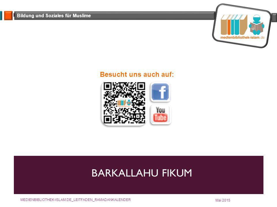 Bildung und Soziales für Muslime BARKALLAHU FIKUM Besucht uns auch auf: Mai 2015 MEDIENBIBLIOTHEK-ISLAM.DE_LEITFADEN_RAMADANKALENDER