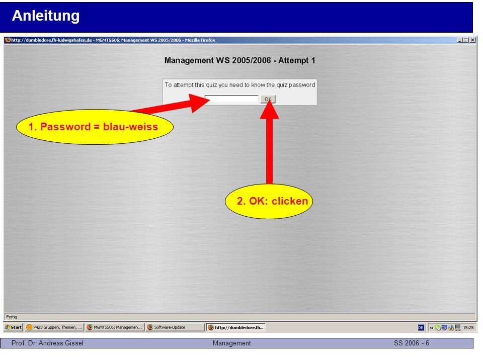 Prof. Dr. Andreas GisselManagement SS 2006 - 7 Anleitung 1. Matrikelnummer angeben 2. Next: clicken