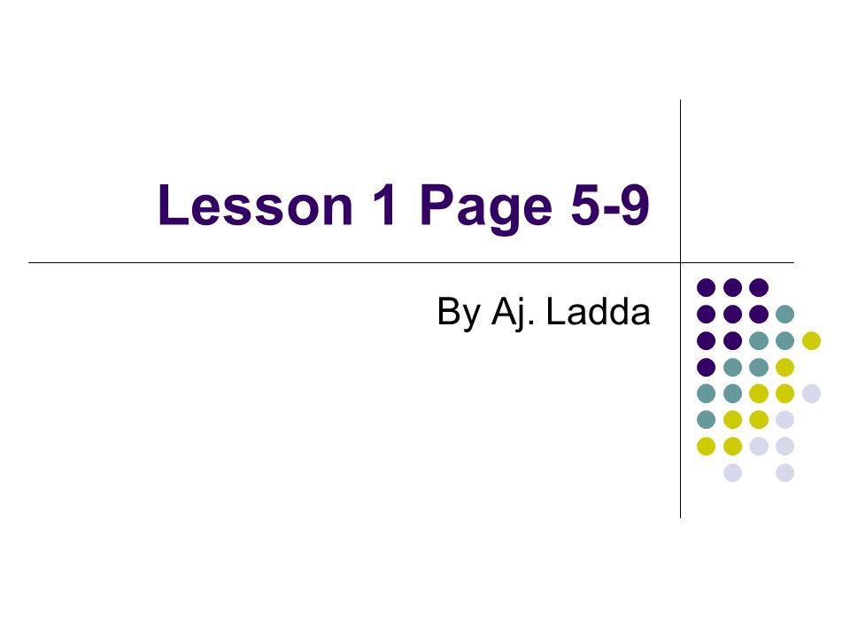 Lesson 1 Page 5-9 By Aj. Ladda