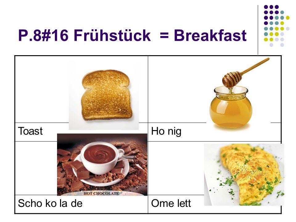 P.8#16 Frühstück = Breakfast ToastHo nig Scho ko la deOme lett