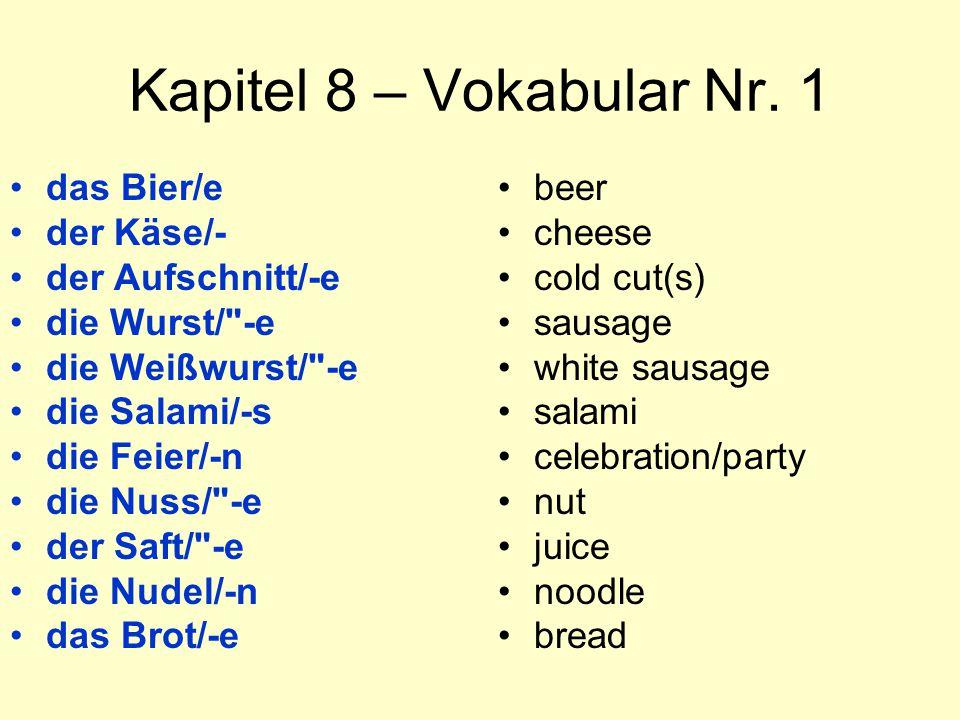 Kapitel 8 – Vokabular Nr. 1 das Bier/e der Käse/- der Aufschnitt/-e die Wurst/