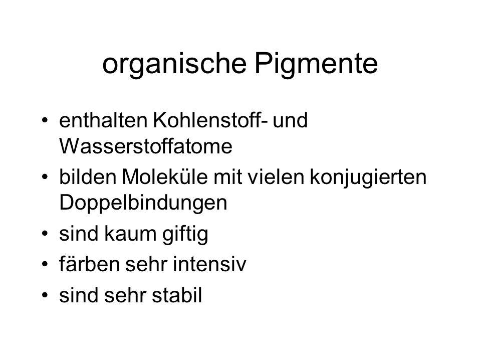 organische Pigmente enthalten Kohlenstoff- und Wasserstoffatome bilden Moleküle mit vielen konjugierten Doppelbindungen sind kaum giftig färben sehr i