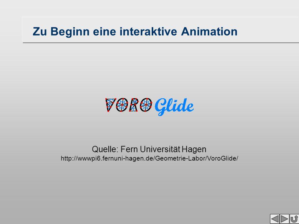 Zu Beginn eine interaktive Animation Quelle: Fern Universität Hagen http://wwwpi6.fernuni-hagen.de/Geometrie-Labor/VoroGlide/