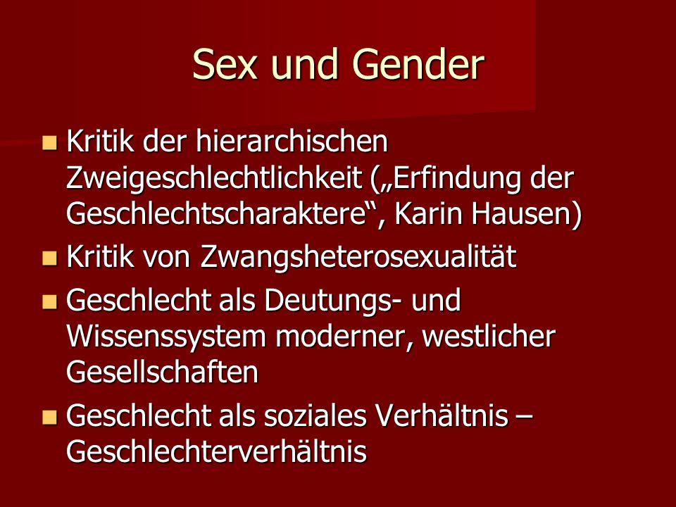 """Sex und Gender Kritik der hierarchischen Zweigeschlechtlichkeit (""""Erfindung der Geschlechtscharaktere"""", Karin Hausen) Kritik der hierarchischen Zweige"""