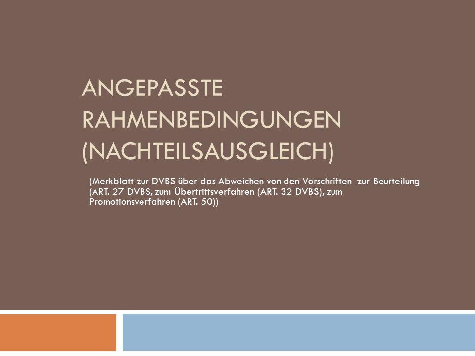ANGEPASSTE RAHMENBEDINGUNGEN (NACHTEILSAUSGLEICH) (Merkblatt zur DVBS über das Abweichen von den Vorschriften zur Beurteilung (ART.