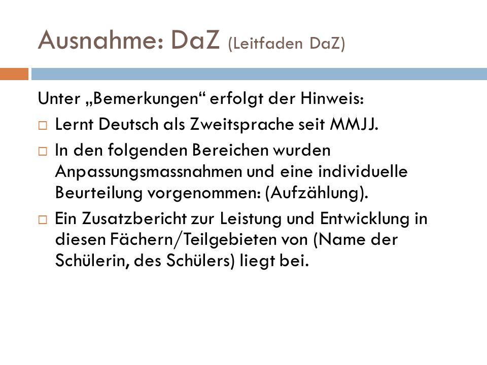 """Ausnahme: DaZ (Leitfaden DaZ) Unter """"Bemerkungen"""" erfolgt der Hinweis:  Lernt Deutsch als Zweitsprache seit MMJJ.  In den folgenden Bereichen wurden"""