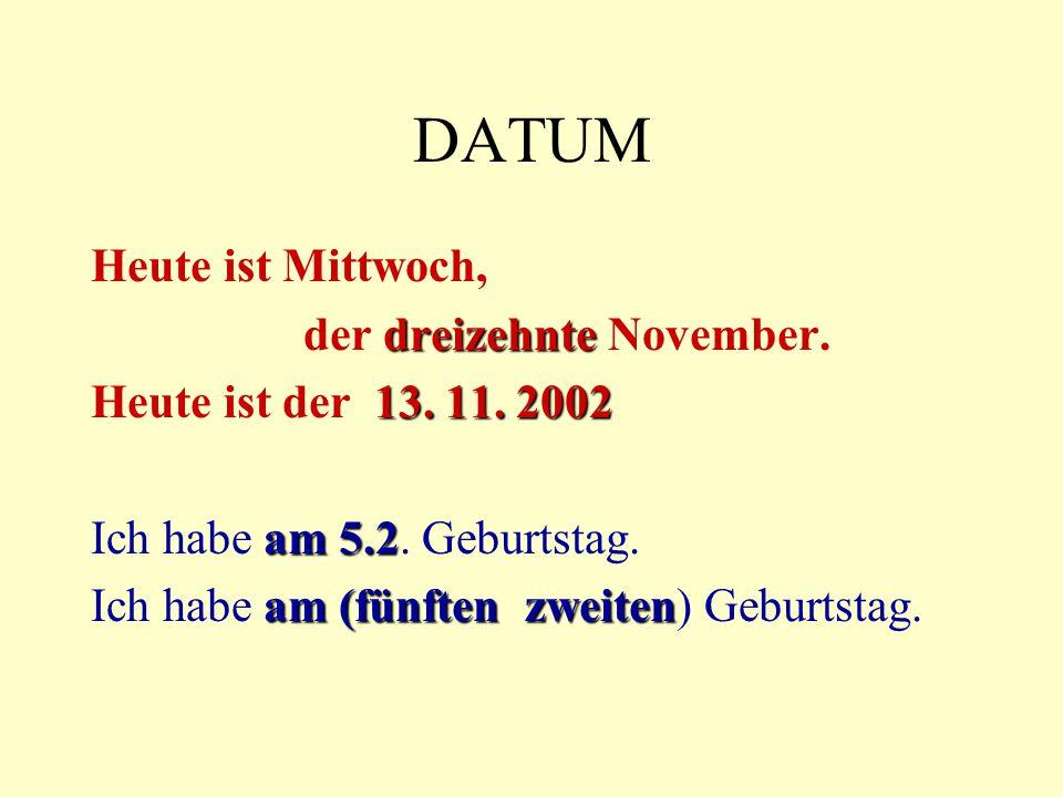 DATUM Heute ist Mittwoch, dreizehnte der dreizehnte November.
