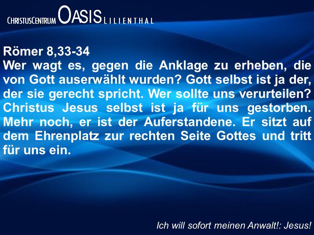 Römer 8,33-34 Wer wagt es, gegen die Anklage zu erheben, die von Gott auserwählt wurden.