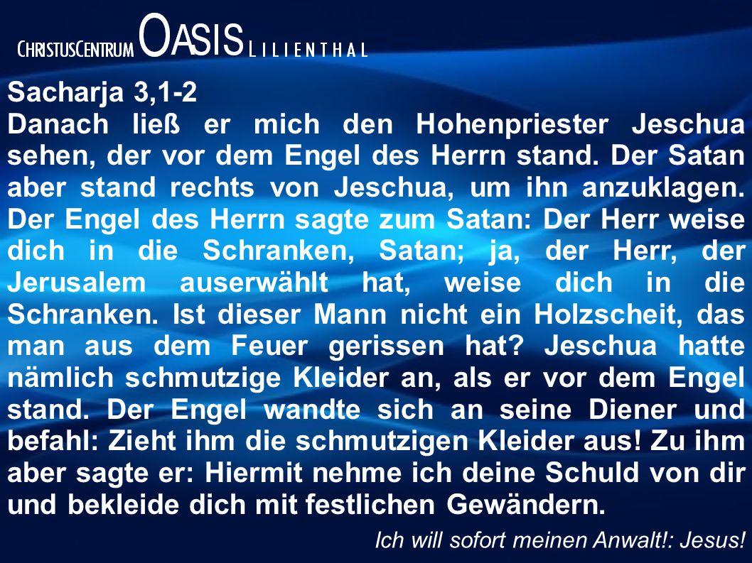 Sacharja 3,1-2 Danach ließ er mich den Hohenpriester Jeschua sehen, der vor dem Engel des Herrn stand.