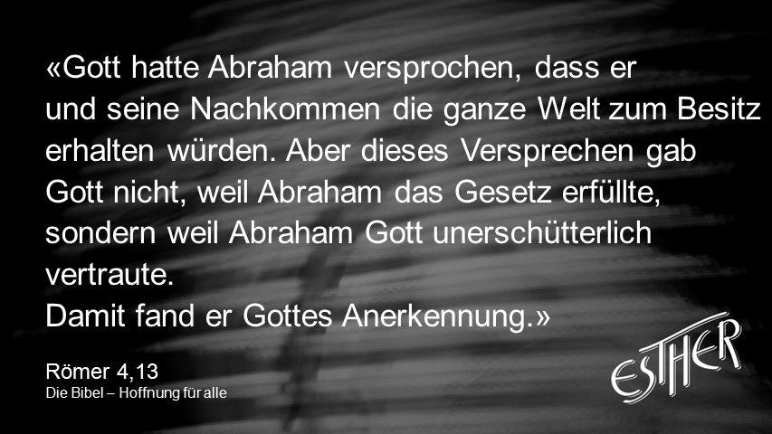 LANGE TEXTE «Gott hatte Abraham versprochen, dass er und seine Nachkommen die ganze Welt zum Besitz erhalten würden.