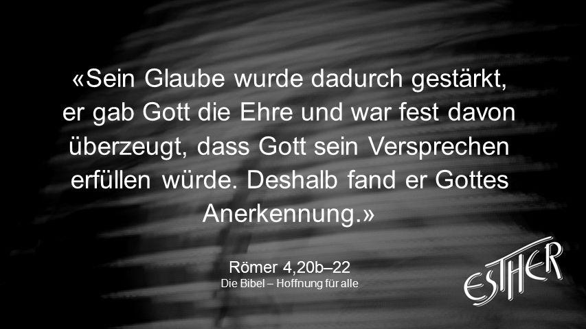 KURZER VERS - ZENTRIERT «Sein Glaube wurde dadurch gestärkt, er gab Gott die Ehre und war fest davon überzeugt, dass Gott sein Versprechen erfüllen würde.
