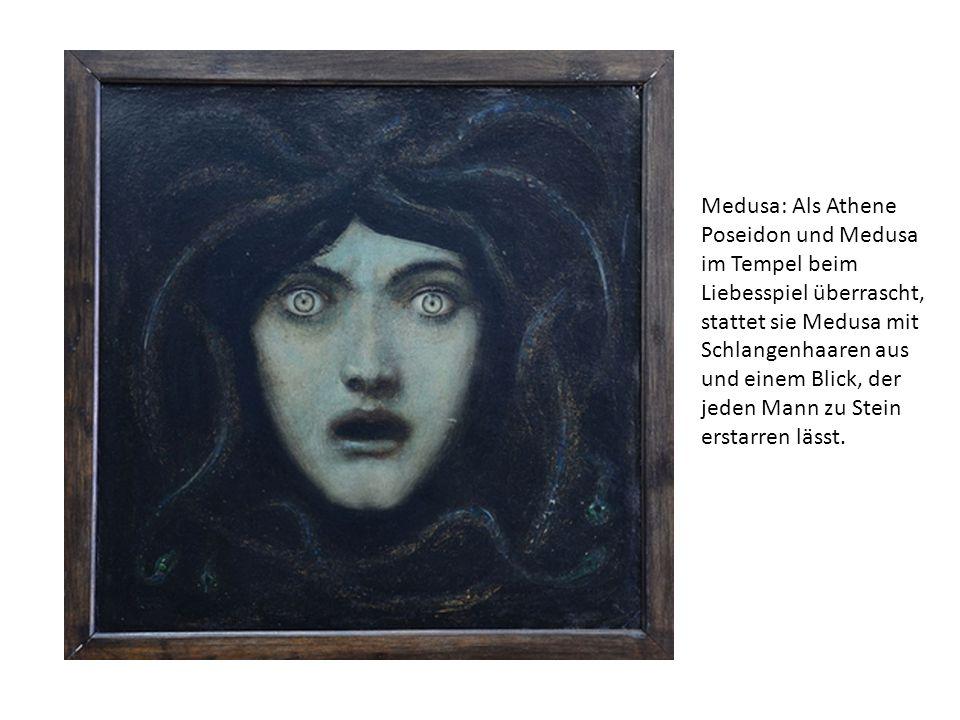Medusa: Als Athene Poseidon und Medusa im Tempel beim Liebesspiel überrascht, stattet sie Medusa mit Schlangenhaaren aus und einem Blick, der jeden Mann zu Stein erstarren lässt.
