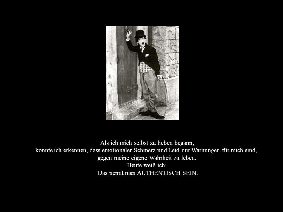Weiter mit Mausklick Diese Worte schrieb Charlie Chaplin an seinem 70. Geburtstag am 16. April 1959 Als ich mich selbst zu lieben begann, habe ich ver