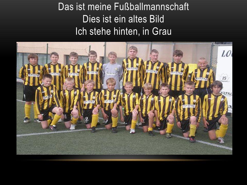 Das ist meine Fußballmannschaft Dies ist ein altes Bild Ich stehe hinten, in Grau