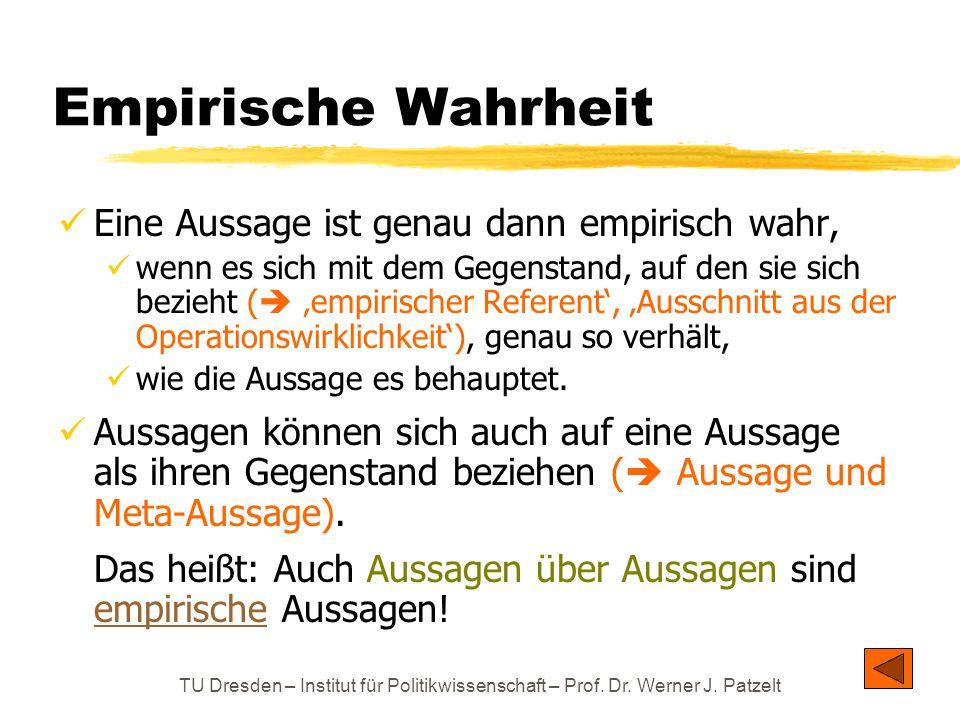 TU Dresden – Institut für Politikwissenschaft – Prof. Dr. Werner J. Patzelt Empirische Wahrheit Eine Aussage ist genau dann empirisch wahr, wenn es si