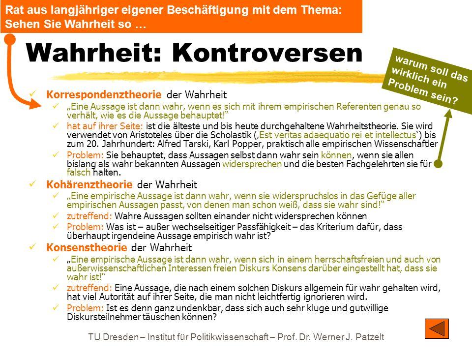 """TU Dresden – Institut für Politikwissenschaft – Prof. Dr. Werner J. Patzelt Wahrheit: Kontroversen Korrespondenztheorie der Wahrheit """"Eine Aussage ist"""