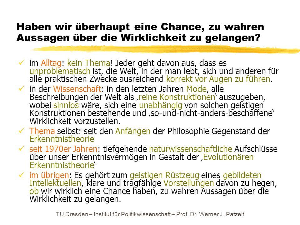 TU Dresden – Institut für Politikwissenschaft – Prof. Dr. Werner J. Patzelt Haben wir überhaupt eine Chance, zu wahren Aussagen über die Wirklichkeit