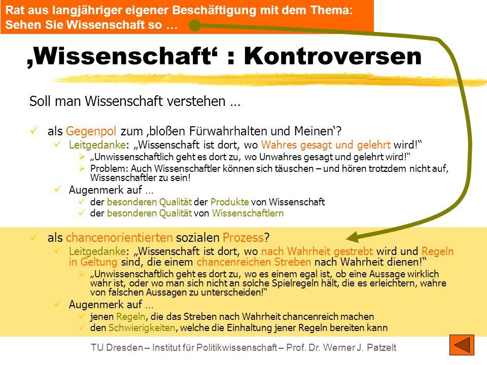 TU Dresden – Institut für Politikwissenschaft – Prof. Dr. Werner J. Patzelt 'Wissenschaft' : Kontroversen Soll man Wissenschaft verstehen … als Gegenp
