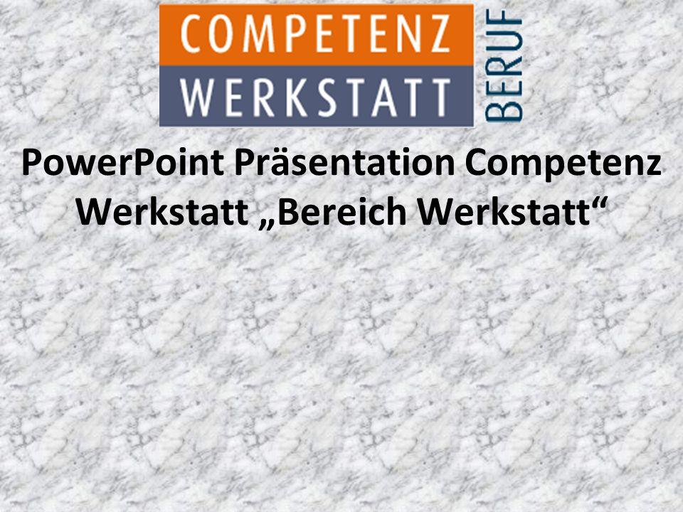 """PowerPoint Präsentation Competenz Werkstatt """"Bereich Werkstatt"""""""