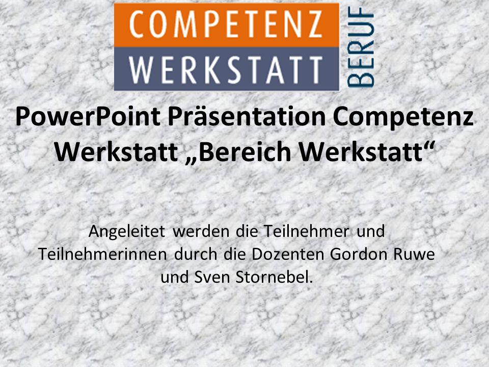 """Angeleitet werden die Teilnehmer und Teilnehmerinnen durch die Dozenten Gordon Ruwe und Sven Stornebel. PowerPoint Präsentation Competenz Werkstatt """"B"""